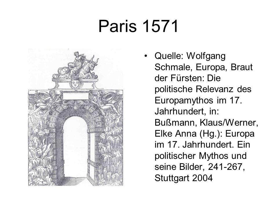 Paris 1571 Quelle: Wolfgang Schmale, Europa, Braut der Fürsten: Die politische Relevanz des Europamythos im 17. Jahrhundert, in: Bußmann, Klaus/Werner