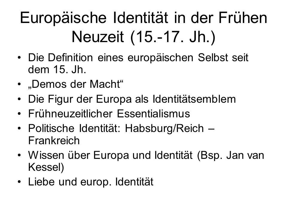 """Europäische Identität in der Frühen Neuzeit (15.-17. Jh.) Die Definition eines europäischen Selbst seit dem 15. Jh. """"Demos der Macht"""" Die Figur der Eu"""