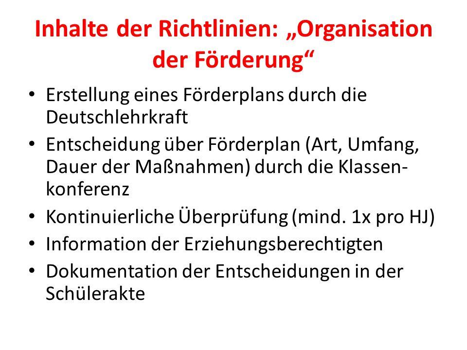 """Inhalte der Richtlinien: """"Organisation der Förderung Erstellung eines Förderplans durch die Deutschlehrkraft Entscheidung über Förderplan (Art, Umfang, Dauer der Maßnahmen) durch die Klassen- konferenz Kontinuierliche Überprüfung (mind."""