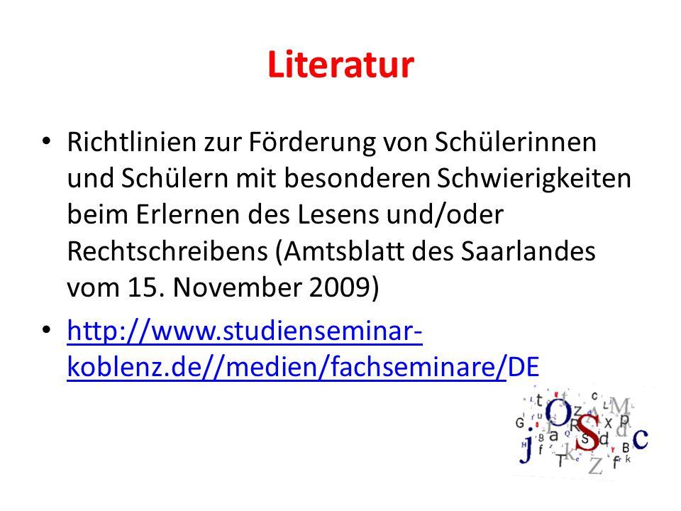Literatur Richtlinien zur Förderung von Schülerinnen und Schülern mit besonderen Schwierigkeiten beim Erlernen des Lesens und/oder Rechtschreibens (Amtsblatt des Saarlandes vom 15.