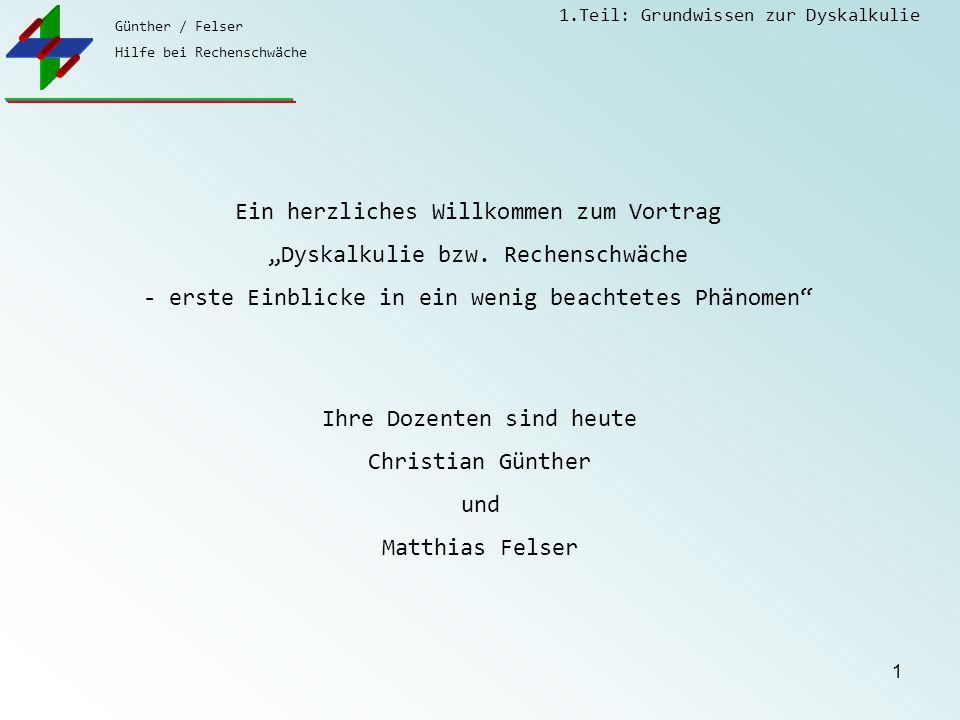 """Günther / Felser Hilfe bei Rechenschwäche 1.Teil: Grundwissen zur Dyskalkulie 1 Ein herzliches Willkommen zum Vortrag """"Dyskalkulie bzw. Rechenschwäche"""