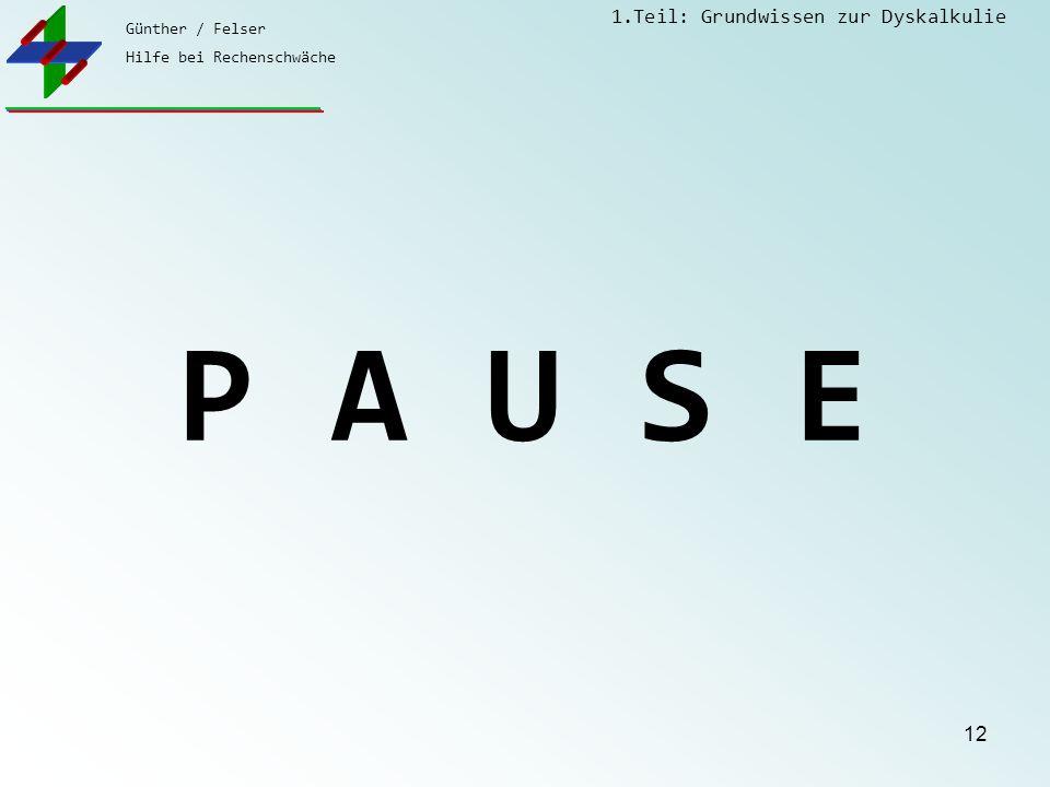 Günther / Felser Hilfe bei Rechenschwäche 1.Teil: Grundwissen zur Dyskalkulie 12 P A U S E