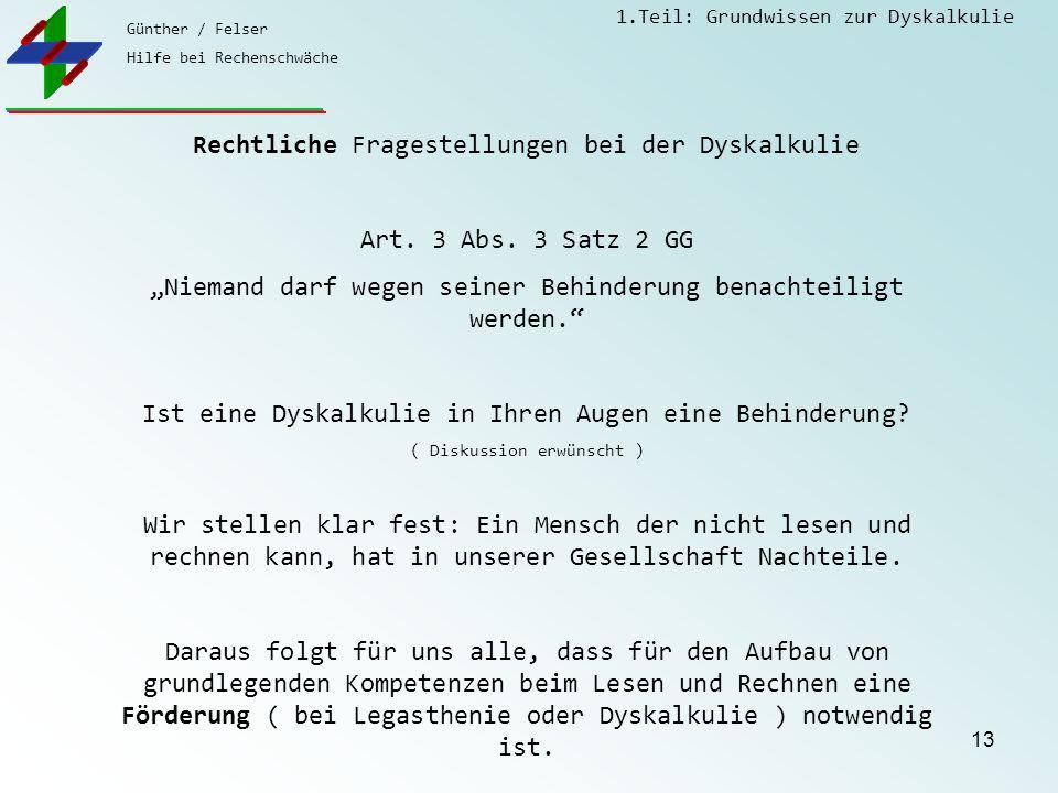 Günther / Felser Hilfe bei Rechenschwäche 1.Teil: Grundwissen zur Dyskalkulie 13 Rechtliche Fragestellungen bei der Dyskalkulie Art. 3 Abs. 3 Satz 2 G