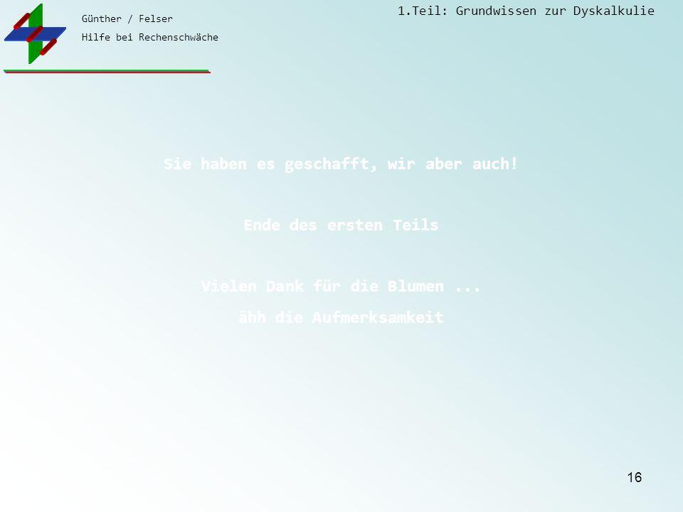 Günther / Felser Hilfe bei Rechenschwäche 1.Teil: Grundwissen zur Dyskalkulie 16 Sie haben es geschafft, wir aber auch.