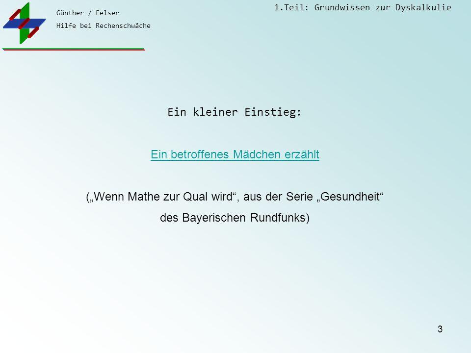"""Günther / Felser Hilfe bei Rechenschwäche 1.Teil: Grundwissen zur Dyskalkulie 3 Ein kleiner Einstieg: Ein betroffenes Mädchen erzählt (""""Wenn Mathe zur Qual wird , aus der Serie """"Gesundheit des Bayerischen Rundfunks)"""