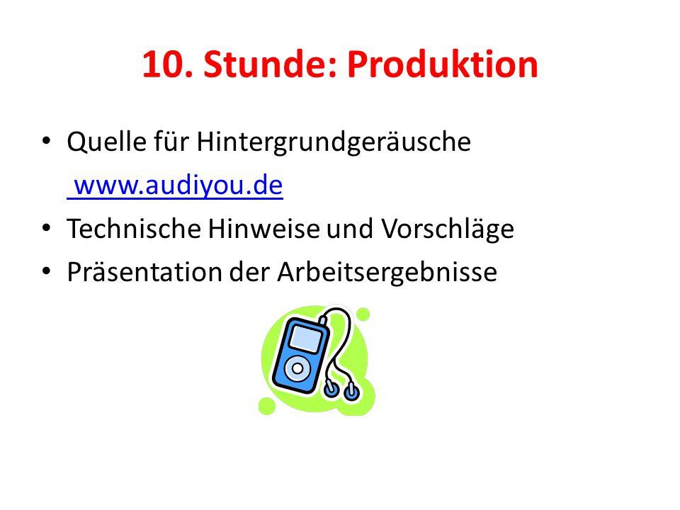 10. Stunde: Produktion Quelle für Hintergrundgeräusche www.audiyou.de Technische Hinweise und Vorschläge Präsentation der Arbeitsergebnisse