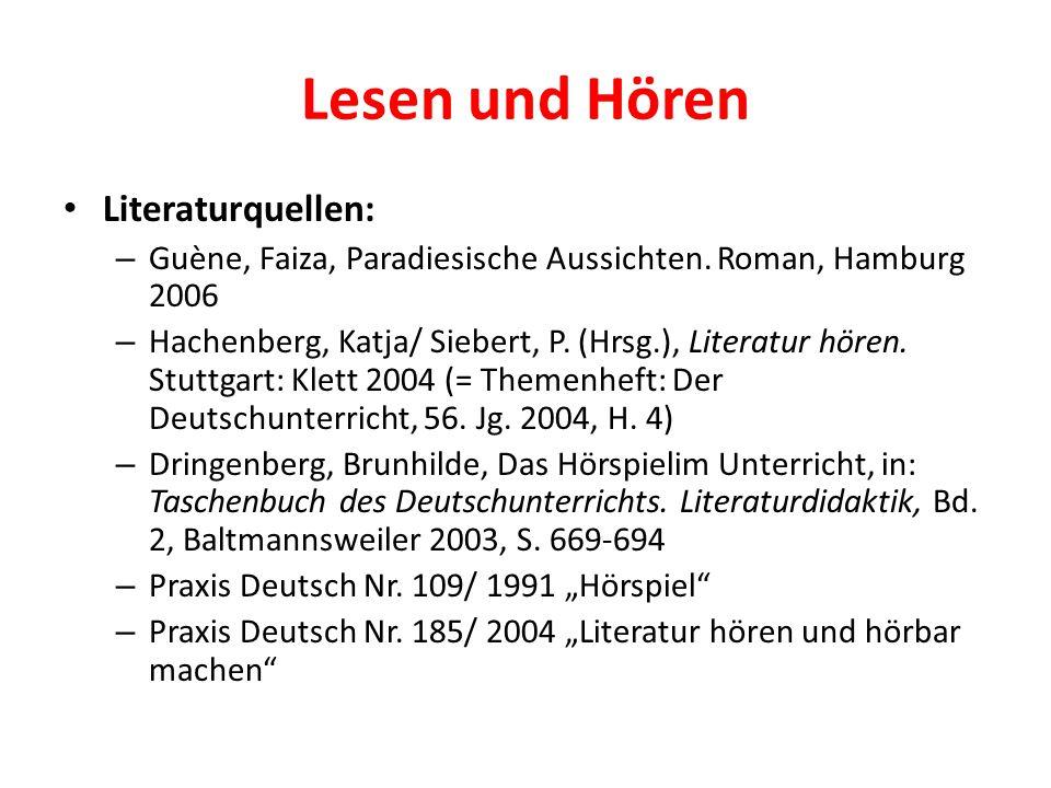 Lesen und Hören Literaturquellen: – Guène, Faiza, Paradiesische Aussichten. Roman, Hamburg 2006 – Hachenberg, Katja/ Siebert, P. (Hrsg.), Literatur hö