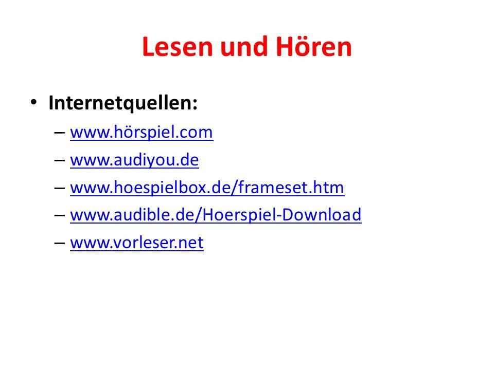Lesen und Hören Internetquellen: – www.hörspiel.com www.hörspiel.com – www.audiyou.de www.audiyou.de – www.hoespielbox.de/frameset.htm www.hoespielbox