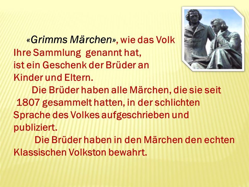 Solche Märchen wie « Rotkäppchen », « Der Wolf und die sieben Gei β lein », « Hänsel und Gretel », « Frau Holle », « Das tapfere Schneiderlein » und « Bremen Musikanten » sind überall in der Welt von Kindern und Erwachsenen beliebt.