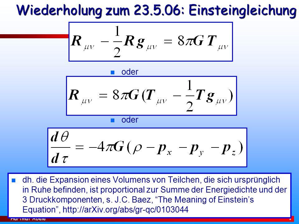 Hartmut Abele 1 Wiederholung zum 23.5.06: Einsteingleichung n dh.