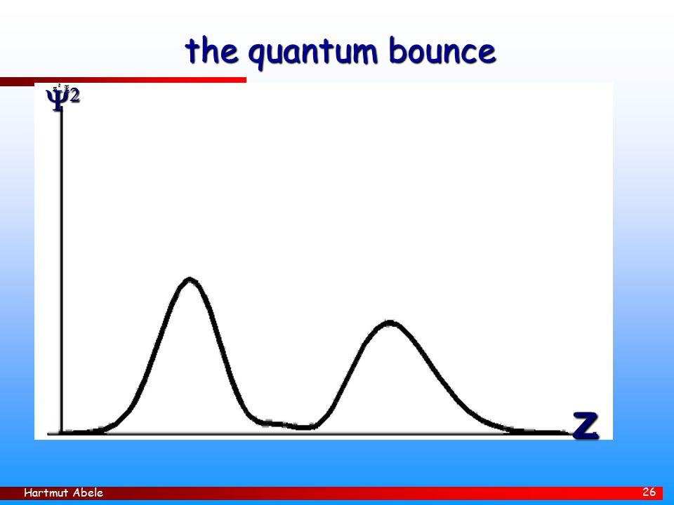 Hartmut Abele 26 the quantum bounce  z