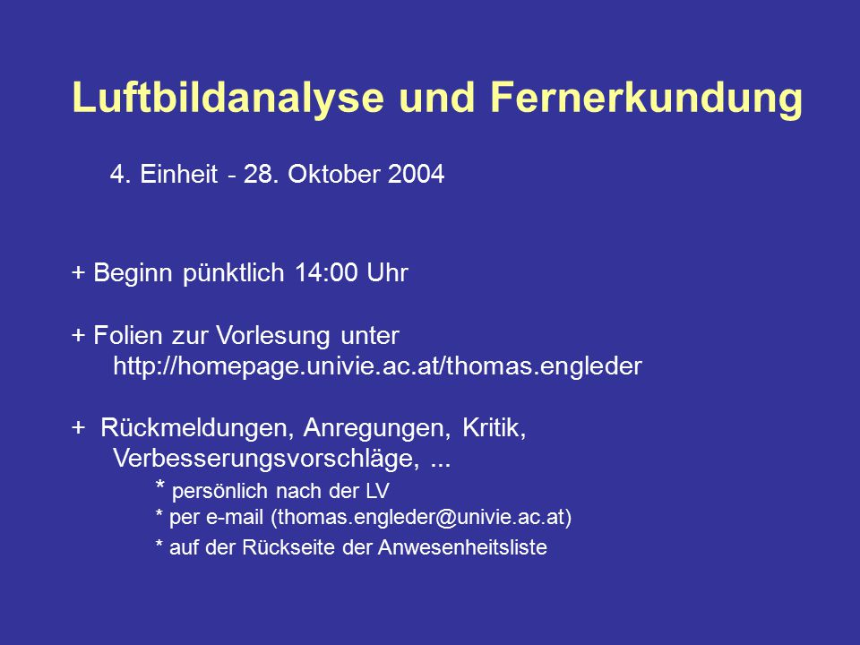 Luftbildanalyse und Fernerkundung 4. Einheit - 28. Oktober 2004 + Beginn pünktlich 14:00 Uhr + Folien zur Vorlesung unter http://homepage.univie.ac.at