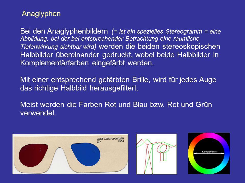 Anaglyphen Bei den Anaglyphenbildern ( = ist ein spezielles Stereogramm = eine Abbildung, bei der bei entsprechender Betrachtung eine räumliche Tiefen