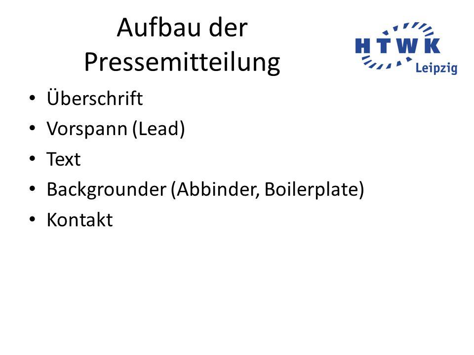 Aufbau der Pressemitteilung Überschrift Vorspann (Lead) Text Backgrounder (Abbinder, Boilerplate) Kontakt