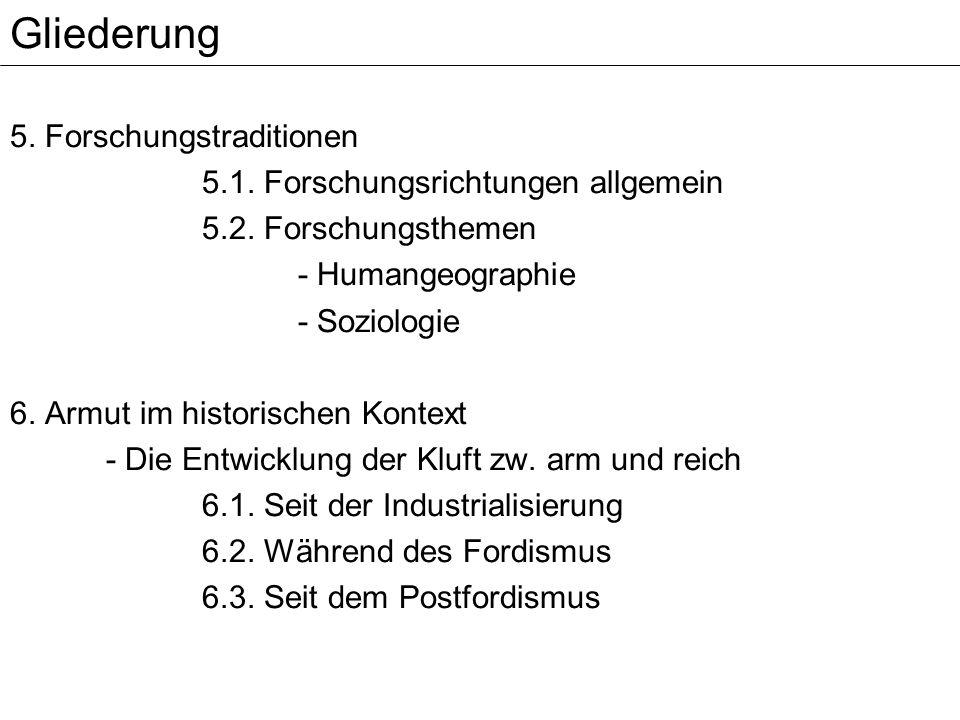 5. Forschungstraditionen 5.1. Forschungsrichtungen allgemein 5.2. Forschungsthemen - Humangeographie - Soziologie 6. Armut im historischen Kontext - D