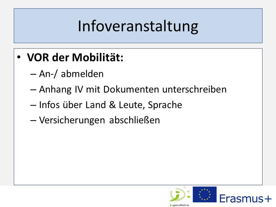 Infoveranstaltung VOR der Mobilität: – An-/ abmelden – Anhang IV mit Dokumenten unterschreiben – Infos über Land & Leute, Sprache – Versicherungen abschließen
