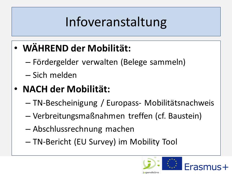 Infoveranstaltung WÄHREND der Mobilität: – Fördergelder verwalten (Belege sammeln) – Sich melden NACH der Mobilität: – TN-Bescheinigung / Europass- Mobilitätsnachweis – Verbreitungsmaßnahmen treffen (cf.