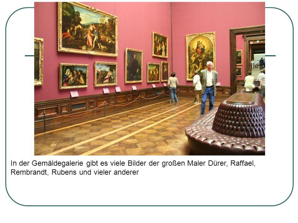 In der Gemäldegalerie gibt es viele Bilder der großen Maler Dürer, Raffael, Rembrandt, Rubens und vieler anderer