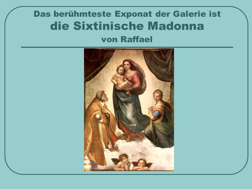 Das berühmteste Exponat der Galerie ist die Sixtinische Madonna von Raffael