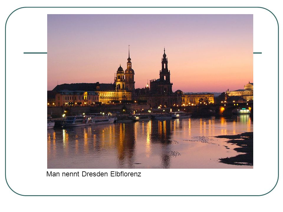 Man nennt Dresden Elbflorenz