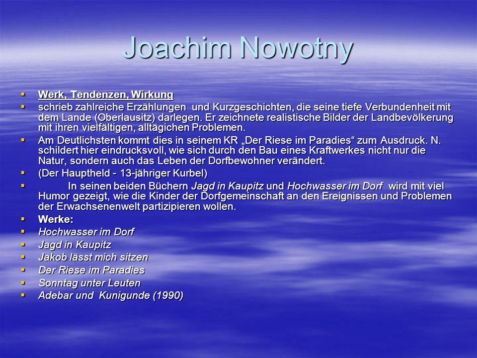 Joachim Nowotny  Werk, Tendenzen, Wirkung  schrieb zahlreiche Erzählungen und Kurzgeschichten, die seine tiefe Verbundenheit mit dem Lande (Oberlaus