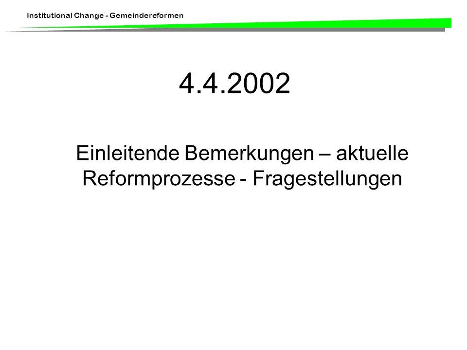 Institutional Change - Gemeindereformen 4.4.2002 Einleitende Bemerkungen – aktuelle Reformprozesse - Fragestellungen