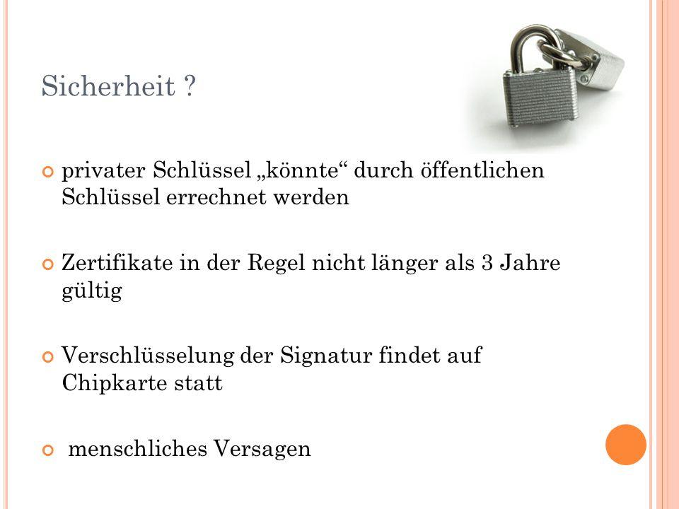 """Sicherheit ? privater Schlüssel """"könnte"""" durch öffentlichen Schlüssel errechnet werden Zertifikate in der Regel nicht länger als 3 Jahre gültig Versch"""