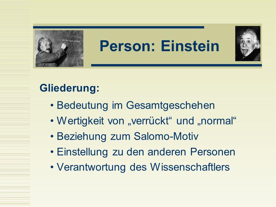 """Person: Einstein Bedeutung im Gesamtgeschehen Wertigkeit von """"verrückt"""" und """"normal"""" Beziehung zum Salomo-Motiv Einstellung zu den anderen Personen Ve"""
