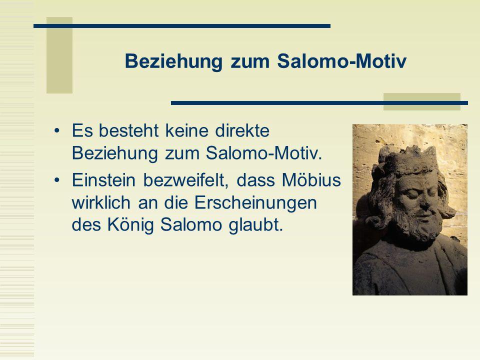 Beziehung zum Salomo-Motiv Es besteht keine direkte Beziehung zum Salomo-Motiv. Einstein bezweifelt, dass Möbius wirklich an die Erscheinungen des Kön