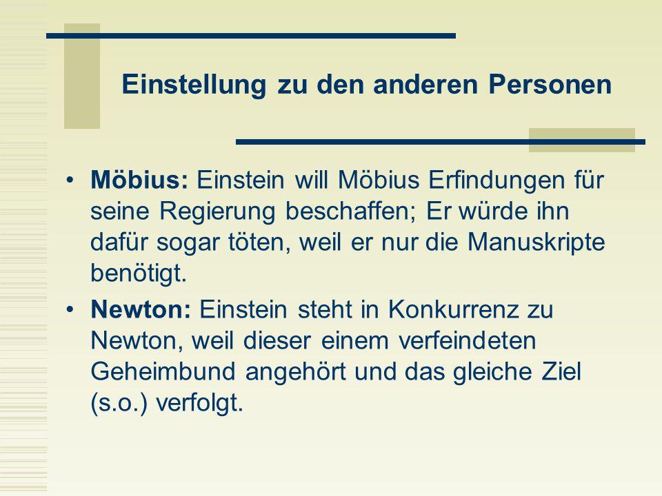 Einstellung zu den anderen Personen Möbius: Einstein will Möbius Erfindungen für seine Regierung beschaffen; Er würde ihn dafür sogar töten, weil er n