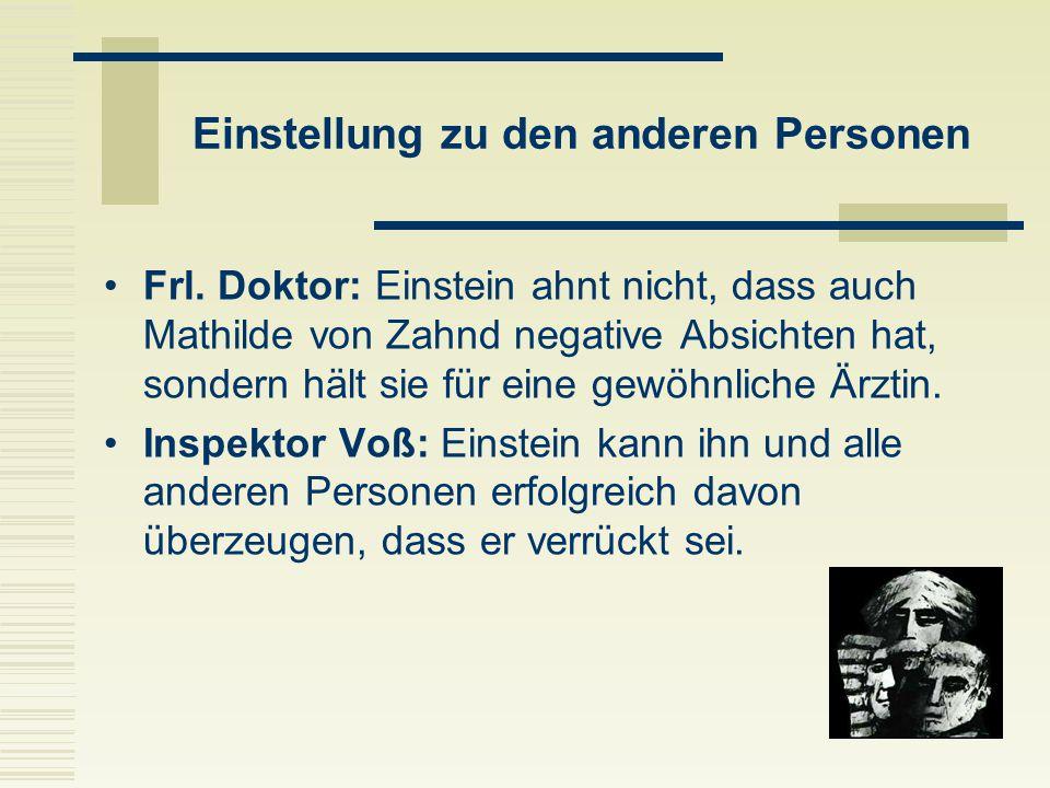 Einstellung zu den anderen Personen Frl. Doktor: Einstein ahnt nicht, dass auch Mathilde von Zahnd negative Absichten hat, sondern hält sie für eine g