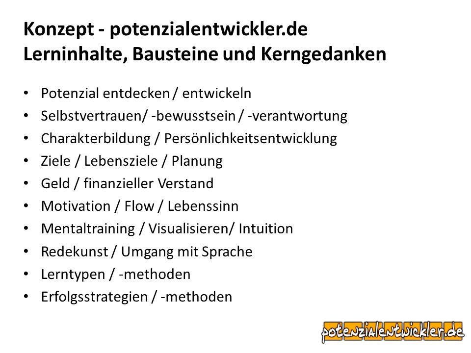 Konzept - potenzialentwickler.de Lerninhalte, Bausteine und Kerngedanken Potenzial entdecken / entwickeln Selbstvertrauen/ -bewusstsein / -verantwortu