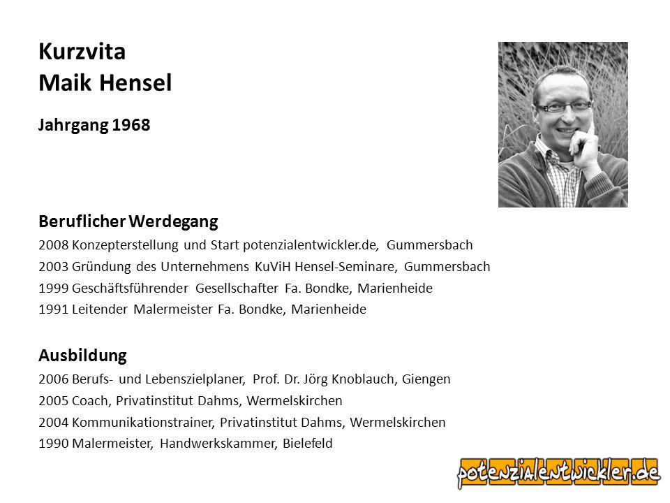 Kurzvita Maik Hensel Jahrgang 1968 Beruflicher Werdegang 2008 Konzepterstellung und Start potenzialentwickler.de, Gummersbach 2003 Gründung des Untern