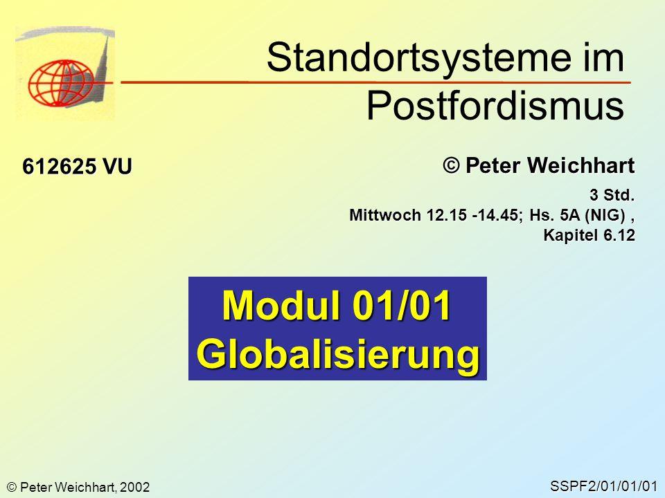 SSPF2/01/01/01 © Peter Weichhart 612625 VU Modul 01/01 Globalisierung © Peter Weichhart, 2002 Standortsysteme im Postfordismus 3 Std. Mittwoch 12.15 -