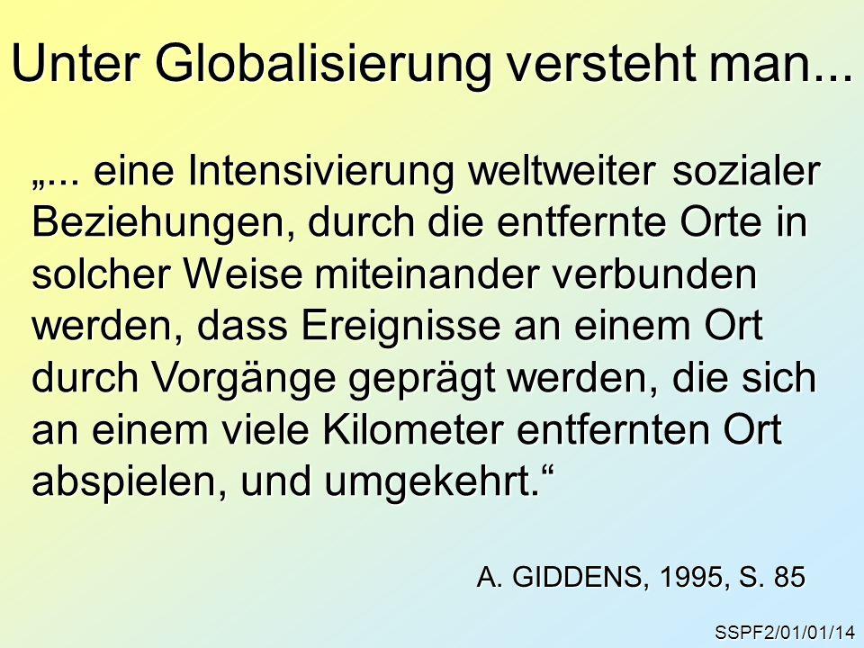 """SSPF2/01/01/14 Unter Globalisierung versteht man... """"... eine Intensivierung weltweiter sozialer Beziehungen, durch die entfernte Orte in solcher Weis"""
