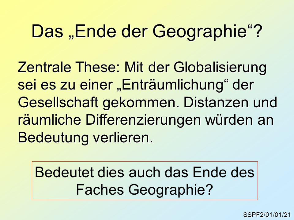"""Das """"Ende der Geographie""""? SSPF2/01/01/21 Zentrale These: Mit der Globalisierung sei es zu einer """"Enträumlichung"""" der Gesellschaft gekommen. Distanzen"""