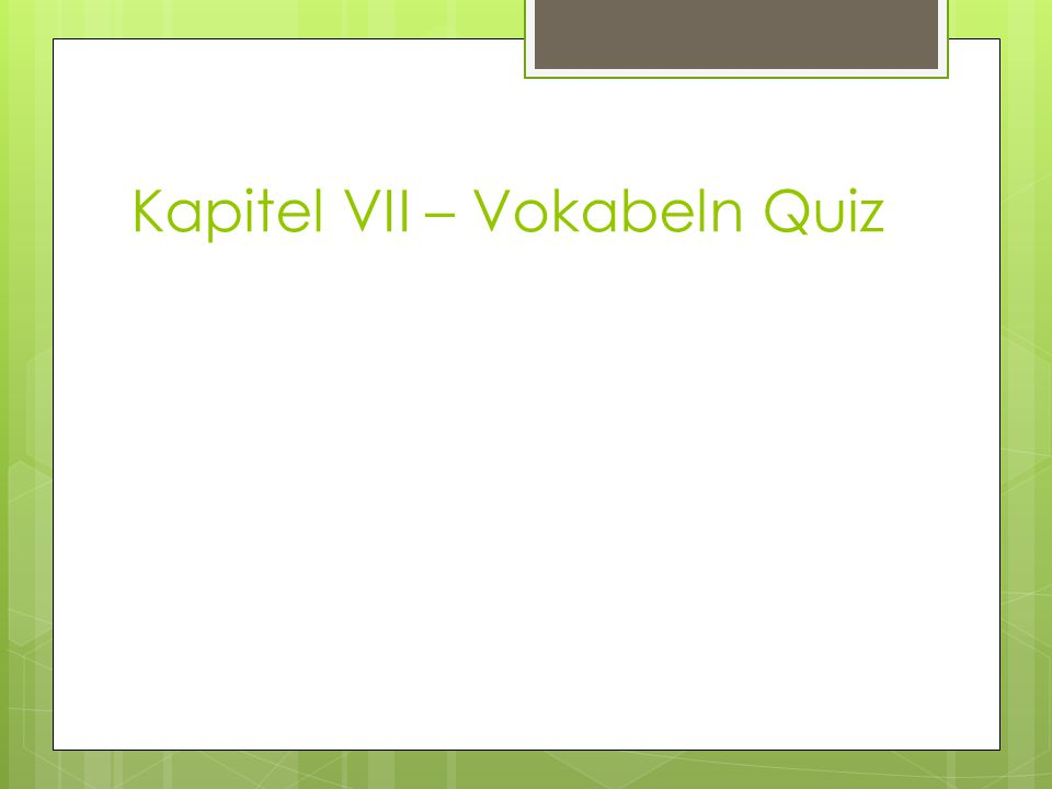 Kapitel VII – Vokabeln Quiz