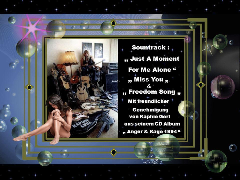 """Sountrack :,, Just A Moment For Me Alone &,, Freedom Song """" Mit freundlicher Genehmigung von Raphie Gerl aus seinem CD Album,, Anger & Rage 1994 ,, Miss You """""""