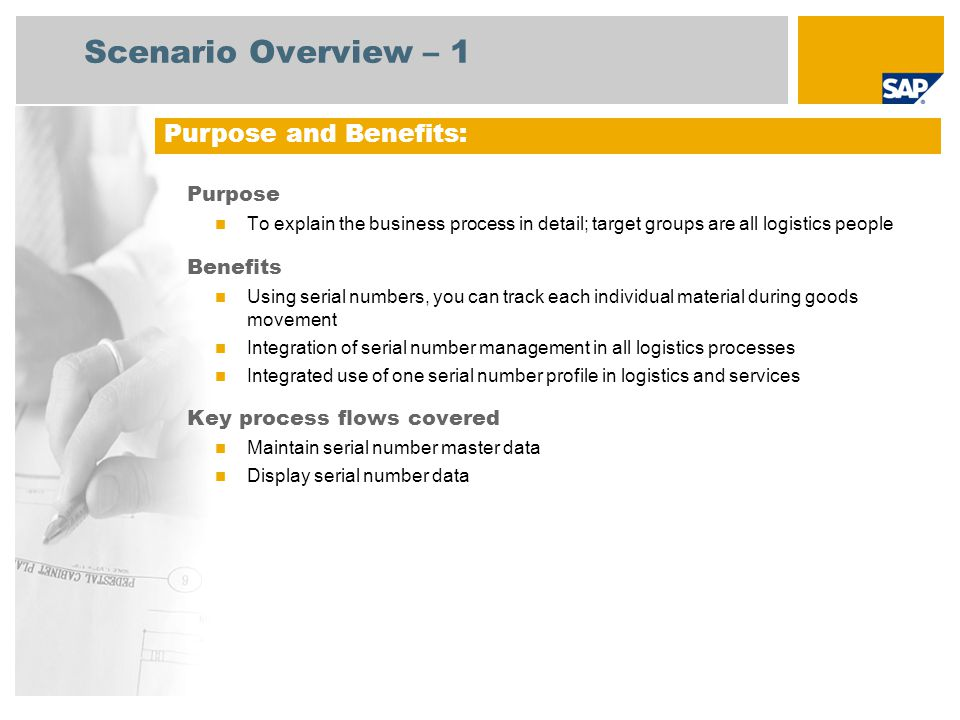 Scenario Overview – 1 Purpose To explain the business process in detail; target groups are all logistics people Benefits Using serial numbers, you can