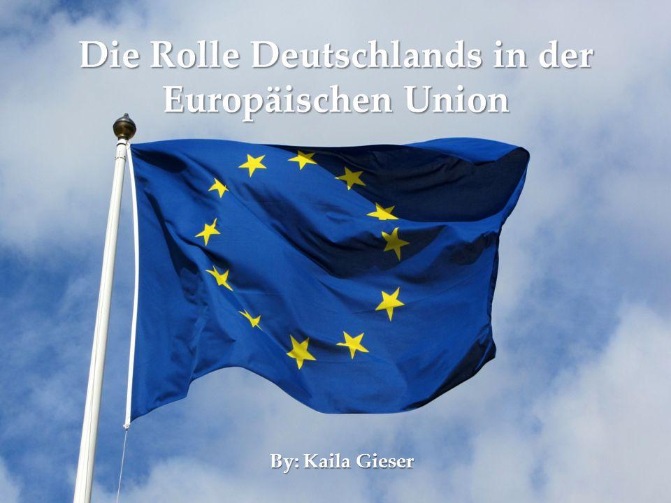 { Die Rolle Deutschlands in der Europäischen Union By: Kaila Gieser