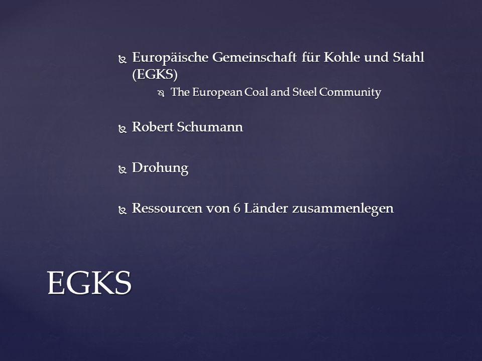  Europäische Gemeinschaft für Kohle und Stahl (EGKS)  The European Coal and Steel Community  Robert Schumann  Drohung  Ressourcen von 6 Länder zu