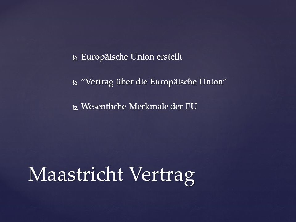 """ Europäische Union erstellt  """"Vertrag über die Europäische Union""""  Wesentliche Merkmale der EU Maastricht Vertrag"""