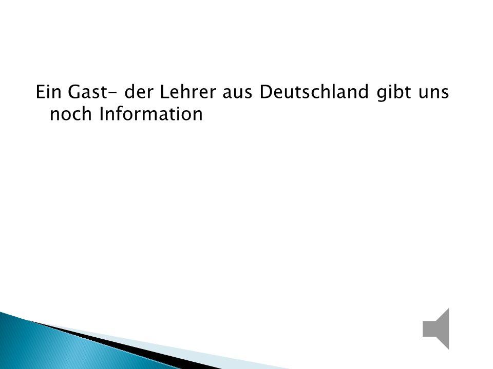 Ein Gast- der Lehrer aus Deutschland gibt uns noch Information