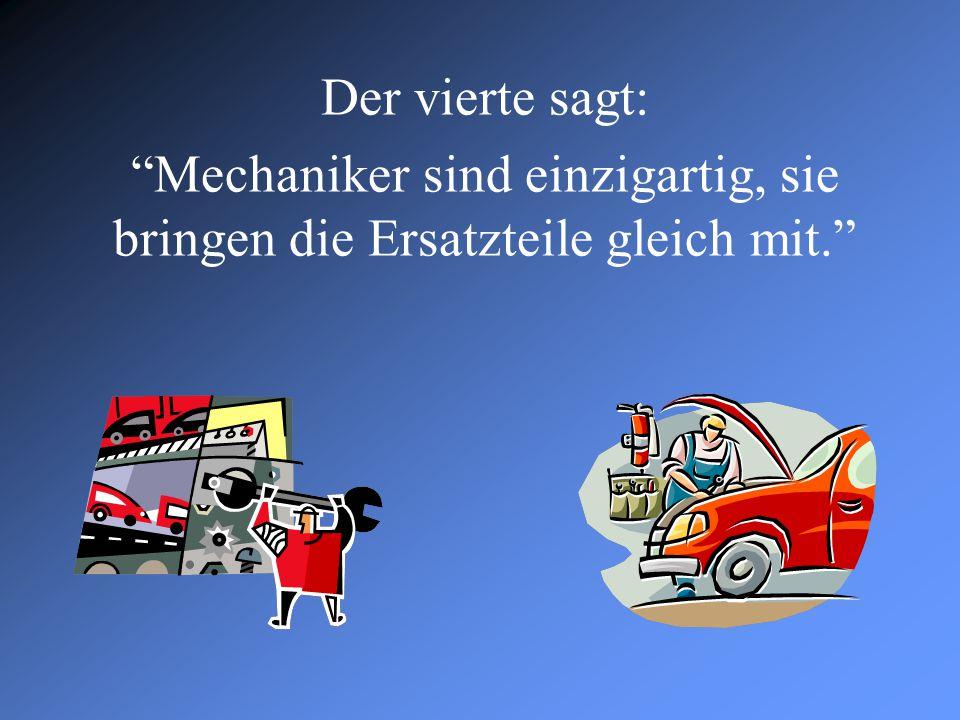 """Der vierte sagt: """"Mechaniker sind einzigartig, sie bringen die Ersatzteile gleich mit."""""""