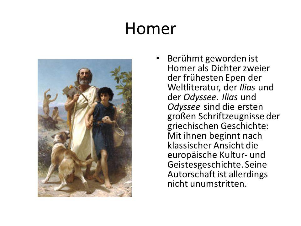 Homer Berühmt geworden ist Homer als Dichter zweier der frühesten Epen der Weltliteratur, der Ilias und der Odyssee. Ilias und Odyssee sind die ersten