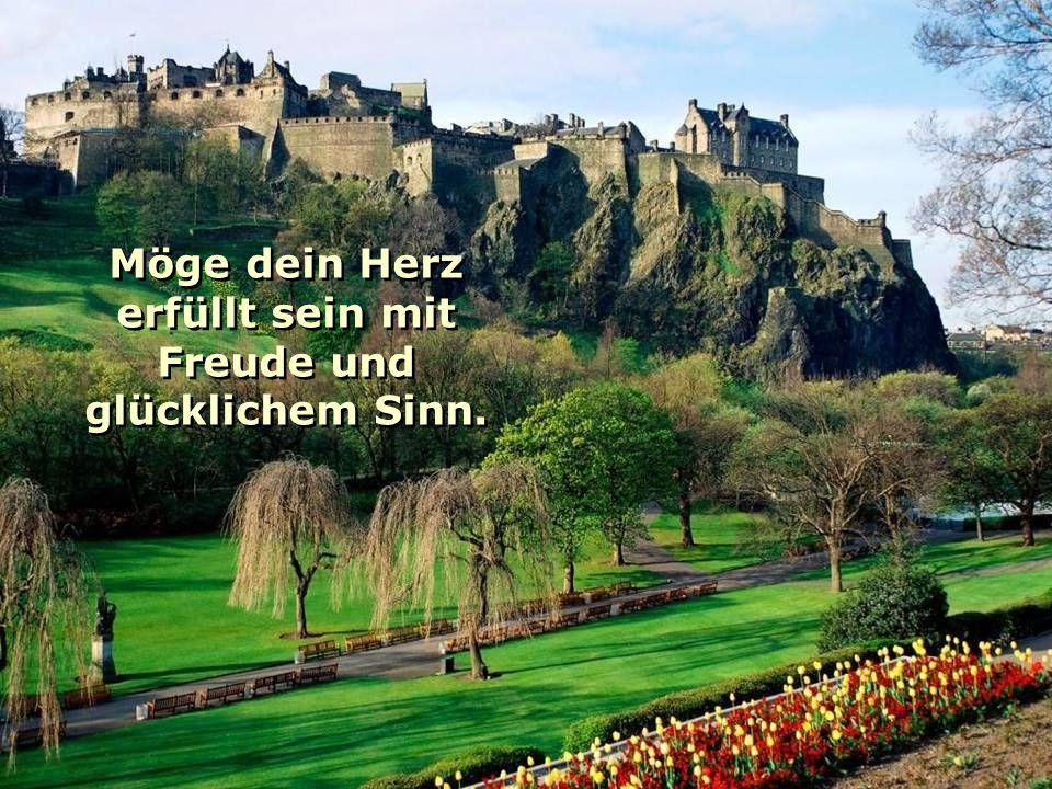 Und das Glück der schottischen Hügel soll dich umfangen. Und das Glück der schottischen Hügel soll dich umfangen.