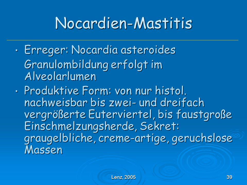 Lenz, 200539 Nocardien-Mastitis Erreger: Nocardia asteroides Erreger: Nocardia asteroides Granulombildung erfolgt im Alveolarlumen Produktive Form: von nur histol.
