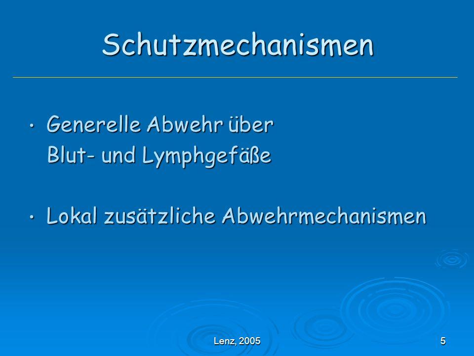 Lenz, 20055 Schutzmechanismen Generelle Abwehr über Generelle Abwehr über Blut- und Lymphgefäße Lokal zusätzliche Abwehrmechanismen Lokal zusätzliche Abwehrmechanismen