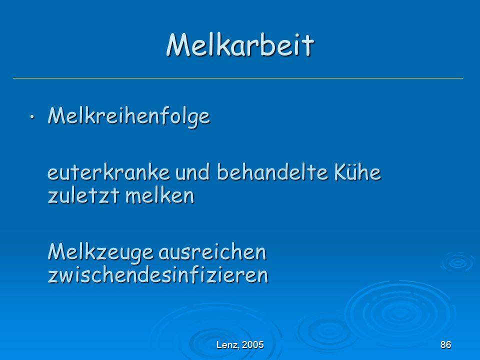 Lenz, 200586 Melkarbeit Melkreihenfolge Melkreihenfolge euterkranke und behandelte Kühe zuletzt melken Melkzeuge ausreichen zwischendesinfizieren