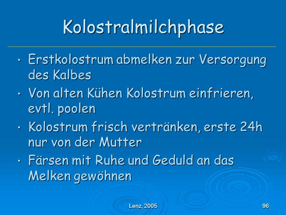 Lenz, 200596 Kolostralmilchphase Erstkolostrum abmelken zur Versorgung des Kalbes Erstkolostrum abmelken zur Versorgung des Kalbes Von alten Kühen Kolostrum einfrieren, evtl.